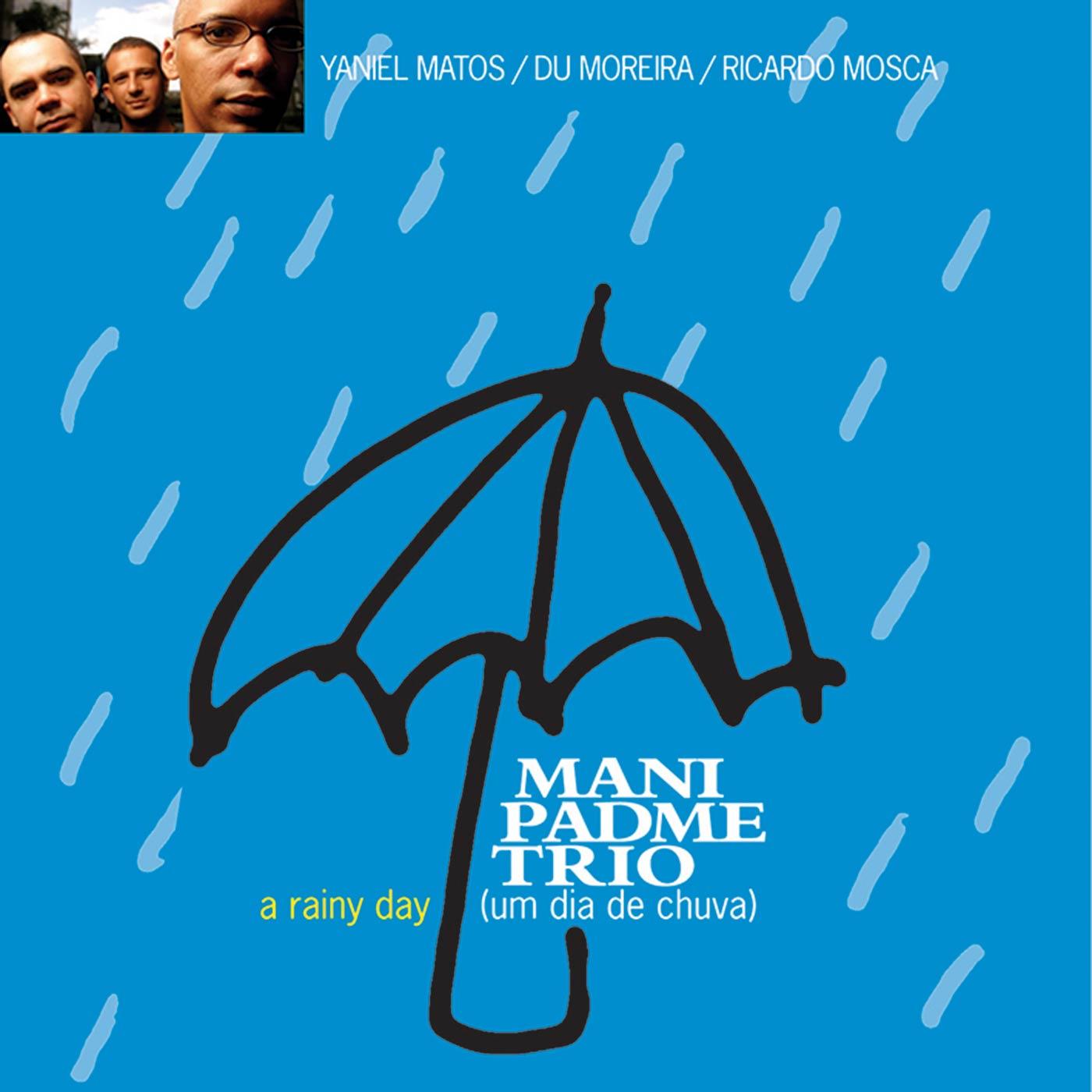 A Rainy Day / Um Dia De Chuva - Mani Padme Trio