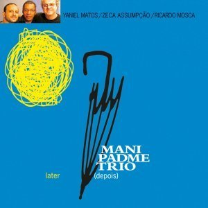 Depois / Later - Mani Padme Trio
