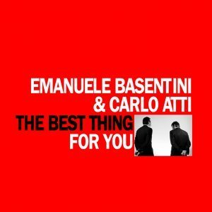 The Best Thing For You - Emanuele Basentini & Carlo Atti