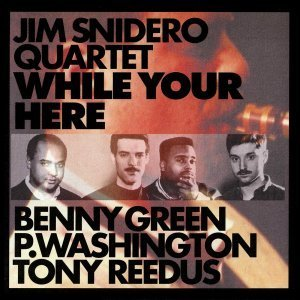 While Your Here - Jim Snidero Featuring . B. Green, T. Reedus, P. Washington