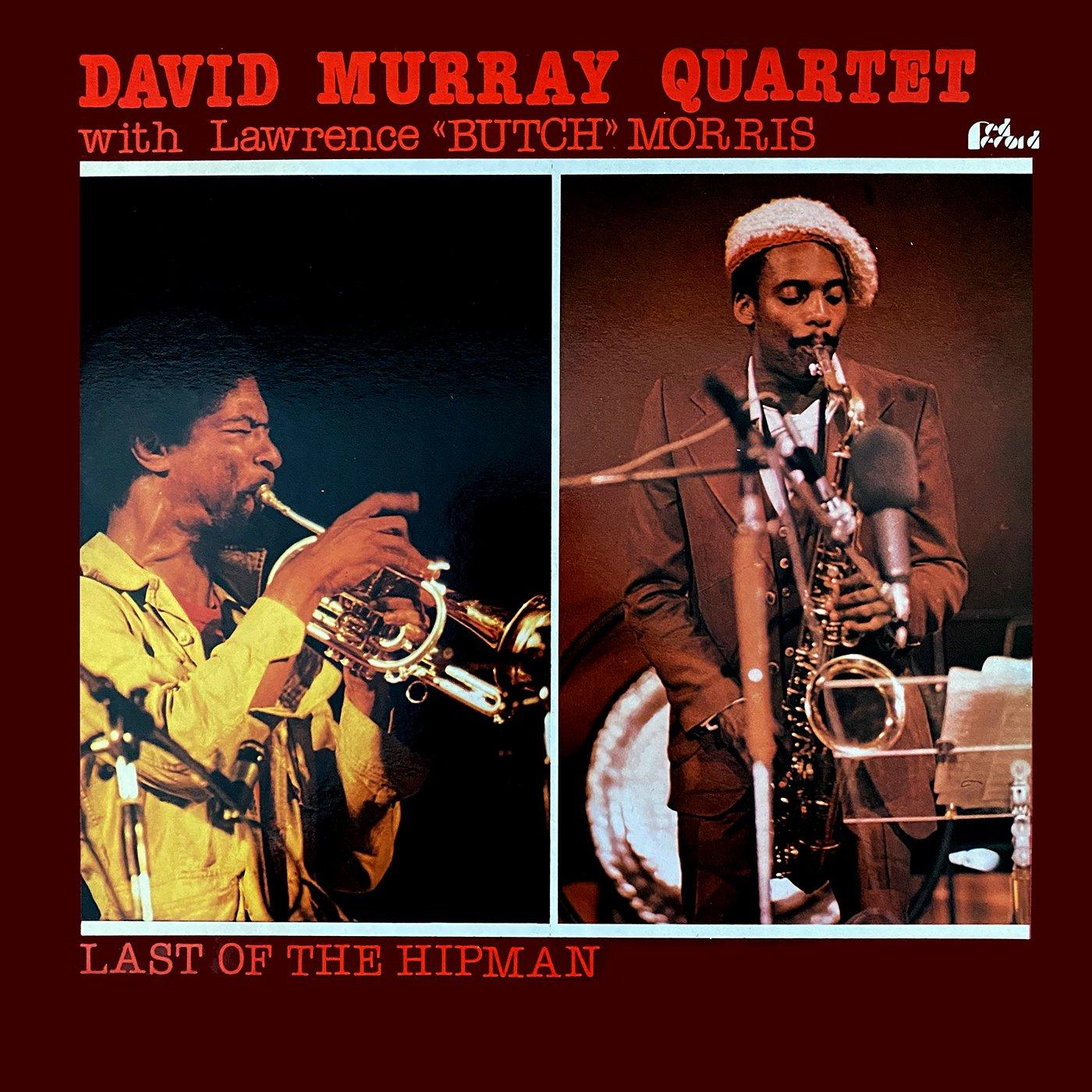 "Last Of The Hipman - David Murray QuartetWithLawrence ""Butch"" Morris"