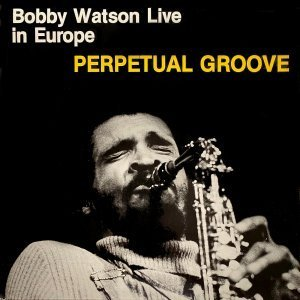 Live In Europe - Perpetual Groove - Bobby Watson