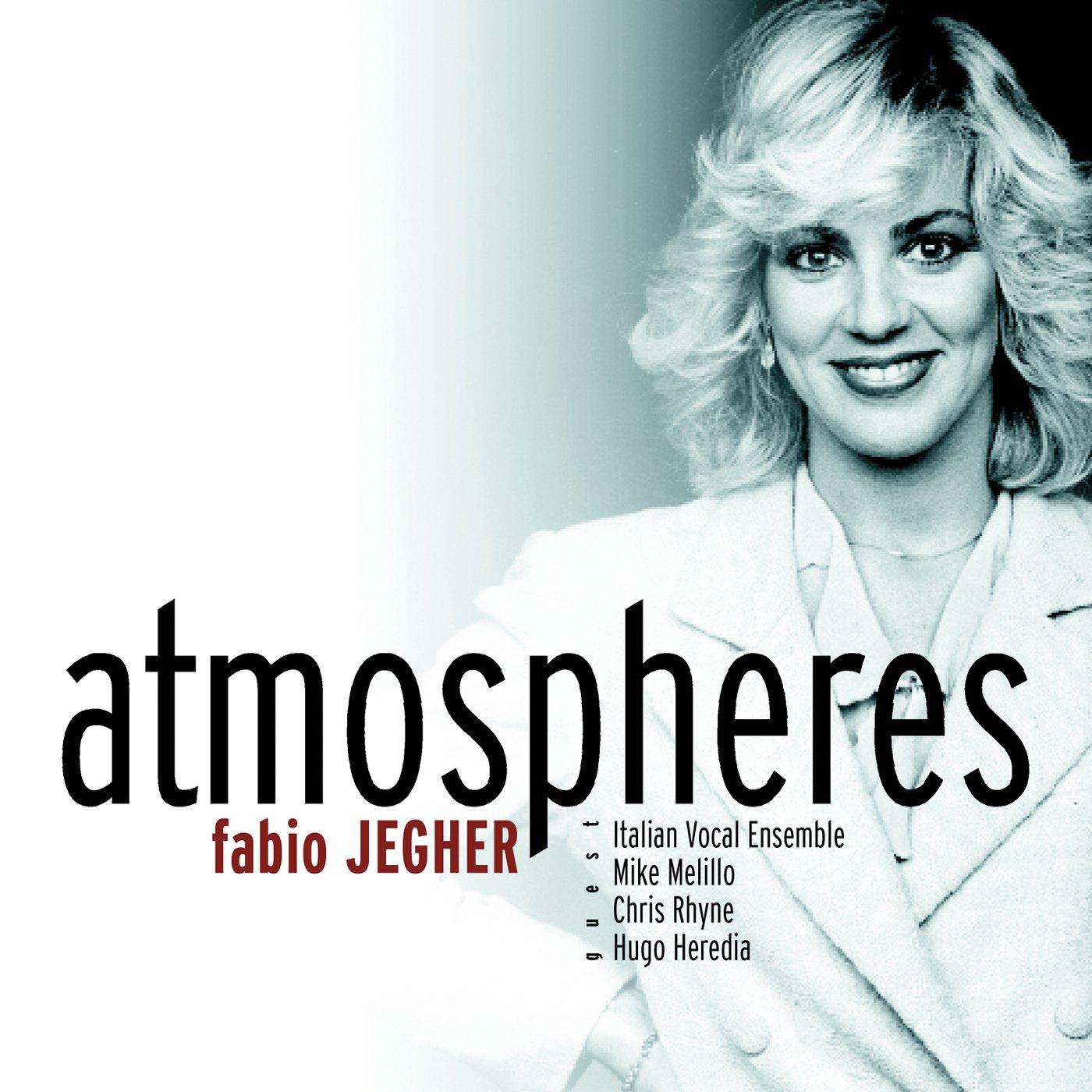 Atmospheres - Fabio JegherFeaturingItalian Vocal Ensemble&Mike Melillo